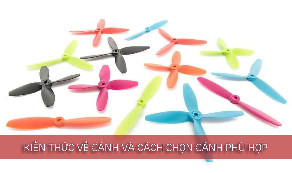 Kiến thức về cánh và cách chọn cánh phù hợp trong FPV