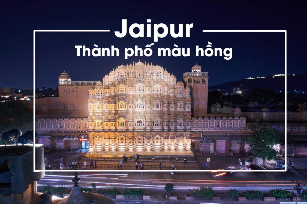 """Kinh nghiệm du lịch Jaipur Ấn Độ – Khám phá thành phố màu """"hường"""""""